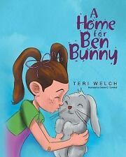 A Home for Ben Bunny by Teri Welch (2015, Paperback)