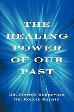 The Healing Power of Our Past by Hollie Martin and Norton Berkowitz (2005,...