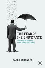 The Fear of Insignificance : Searching for Meaning in the Twenty-First...