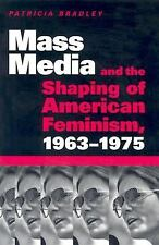 Mass Media and the Shaping of American Feminism, 1963-1975 by Patricia...