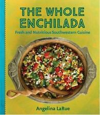 The Whole Enchilada : Fresh and Nutritious Southwestern Cuisine by Angelina...