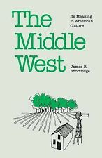 The Middle West : Its Meaning in American Culture by James R. Shortridge...