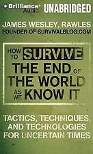 How to Survive the End of the World As We Know It:... by James Wesley Rawles