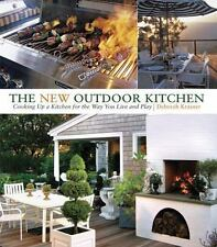 The New Outdoor Kitchen: Cooking Up a Kitchen for the Way You Live and Play - Ne
