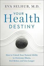 Your Health Destiny : How to Unlock Your Natural Ability to Overcome Illness,...