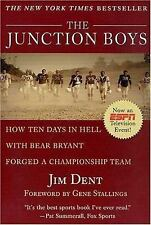 The Junction Boys : How Ten Days in Hell with Bear Bryant Forged a...