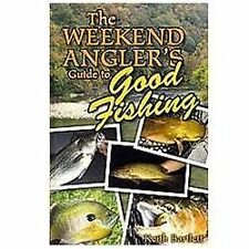 The Weekend Angler's Guide to Good Fishing by Keith Bartlett (2011, Paperback)