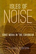 Isles of Noise : Sonic Media in the Caribbean by Alejandra Bronfman (2016,...