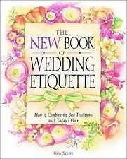 The New Book of Wedding Etiquette : How to Combine the Best Traditions Kim Shaw