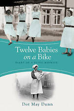 Twelve Babies on a Bike: Diary of a Pupil Midwife by Dot  M. Dunn (Paperback,...