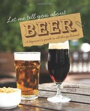 Let Me Tell You About Beer: A Beginner's Guide to All Things Brewed by...