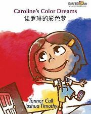Caroline's Color Dreams : Chinese and English Dual Text by Tanner Call and...