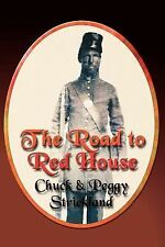 The Road to Red House by Chuck Strickland and Peggy Strickland (2007, Paperback)