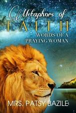 Metaphors of Faith : Words of a Praying Woman by Patsy Bazile (2015, Paperback)