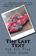 The Last Text : One Act Play by Trisha Sugarek (2012, Paperback)