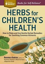 Herbs for Children's Health: How to Make and Use Gentle Herbal Remedies for Soot