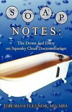 SOAP Notes : The down and Dirty on Squeaky Clean Documentation (2007, Paperback)