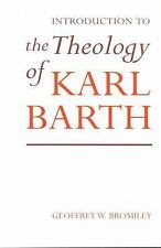 Introduction to the Theology of Karl Barth by Geoffrey W. Bromiley (2000,...