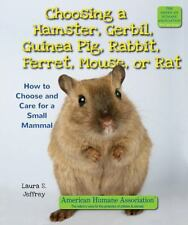 Choosing a Hamster, Gerbil, Guinea Pig, Rabbit, Ferret, Mouse, or Rat: How to Ch