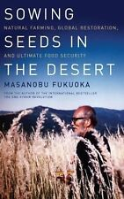 Sowing Seeds in the Desert : Natural Farming, Global Restoration, and...