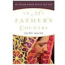 In My Father's Country : An Afghan Woman Defies Her Fate by Saima Wahab...