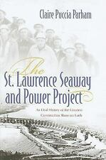 The St. Lawrence Seaway and Power Project : An Oral History of the Greatest...