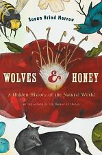 Wolves and Honey: A Hidden History of the Natural World by Susan Brind Morrow