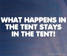 WHAT HAPPENS IN THE TENT STAYS IN THE TENT Funny Camping Car/Van/Window Sticker
