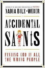 Accidental Saints : Finding God in All the Wrong People by Nadia Bolz-Weber...