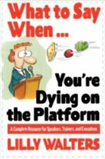 What to Say When. . .You're Dying on the Platform: A Complete Resource for Speak