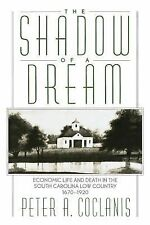 The Shadow of a Dream : Economic Life and Death in the South Carolina Low...