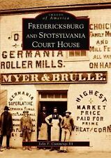 Images of America Ser.: Fredericksburg and Spotsylvania Court House by John...