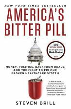 America's Bitter Pill: Money, Politics, Backroom Deals, and the Fight to Fix O..