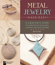 Metal Jewelry Made Easy : A Crafter's Guide to Fabricating Necklaces,...