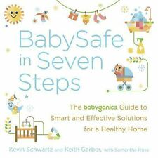 Baby Safe in Seven Steps : Your Go-To Guide to Smart, Effective, and Natural...