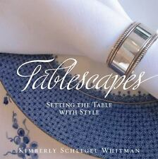 Tablescapes : Setting the Table with Style by Kimberly J. Schlegel Whitman...