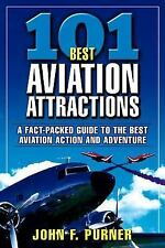 101 Best Aviation Attractions by John F. Purner (2004, Paperback)