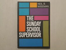 THE SUNDAY SCHOOL SUPERVISOR by Neil B. Wiseman 1977 pb BEACON HILL PRESS