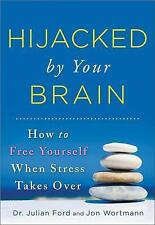 Hijacked by Your Brain: How to Free Yourself When Stress Takes Over-ExLibrary