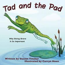Tad and the Pad : Why Being Brave Is So Important by Steven Tincher (2014,...