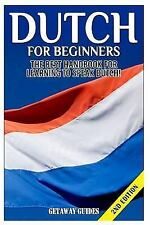 Dutch for Beginners : The Best Handbook for Learning to Speak Dutch! by...