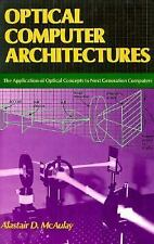 Optical Computer Architectures : The Application of Optical Concepts to Next Gen