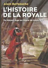 L'HISTOIRE DE LA ROYALE DU MOYEN-ÂGE AU RÈGNE DE LOUIS XIV/ALAIN BERBOUCHE