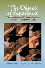 The Objects of Experience: Transforming Visitor-Object Encounters in Museums Wo
