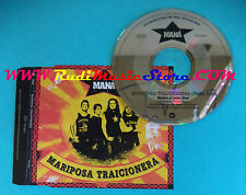 CD Singolo MANà MARIPOSA TRAICIONERA PR 03802 GERMANY PROMO 2003 no mc lp(S26)