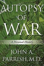 Autopsy of War : A Personal History by John A. Parrish (2012, Hardcover)