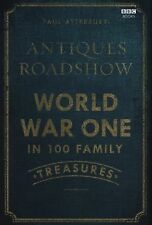 Antiques Roadshow : World War I in 100 Family Treasures by Paul Atterbury...