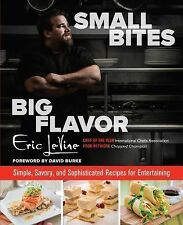 Small Bites Big Flavor: Simple, Savory, And Sophisticated Recipes For Entertaini