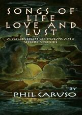 Songs of Life, Love and Lust : A Collection of Poems and Short Stories by...