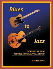Blues to Jazz : The Essential Guide to Chords, Progressions and Theory by...